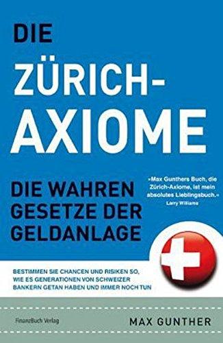 Die Zürich Axiome: Die wahren Gesetze der Geldanlage -