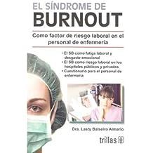El sindrome de Burnout / Burnout Syndrome: Como factor de riesgo laboral en el personal de enfermeria / As a Risk Factor for Nursing Personnel