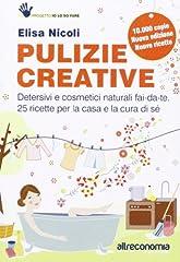 Idea Regalo - Pulizie creative. Detersivi e cosmetici naturali fai-da-te. 25 ricette per la casa e la cura di sé