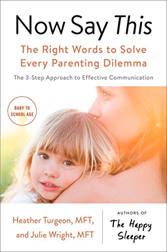 Now Say This: The Right Words to Solve Every Parenting Dilemma por Heather Turgeon