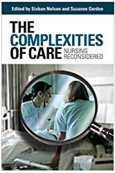 The Complexities of Care: Nursing Reconsidered (The Culture and Politics of Health Care Work) (2006-08-03)