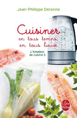 Cuisiner En Tous Temps En Tous Lieux par Jean-Philippe Derenne