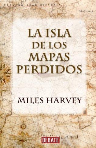 La isla de los mapas perdidos (REFERENCIAS) por Miles Harvey