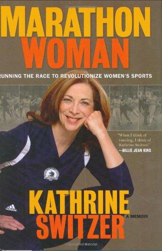 Marathon Woman: Running the Race to Revolutionize Women's Sports por Kathrine Switzer