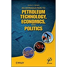 An Introduction to Petroleum Technology, Economics, and Politics by James G. Speight (2011-11-18)