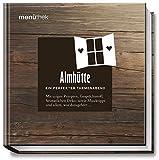 Menüthek Almhütte - Ein perfekter Themenabend - Mit urigen Rezepten, Gesprächsstoff, heimatlichen Deko- sowie Musiktipps und allem, was dazugehört... (menüthek / Ein perfekter Themenabend)