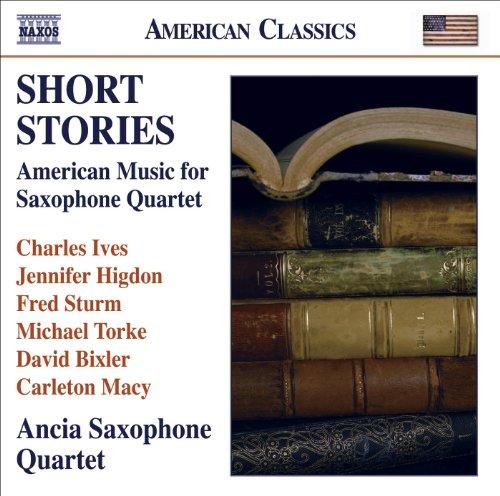 Chamber Music (Saxophone Quartet) - Ives, C. / Higdon, J. / Sturm, F. / Torke, M. / Bixler, D. / Macy, C. (Short Stories)