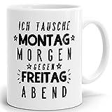 Drucksaal - Tasse mit Spruch Ich tausche Montag - Bedruckter hochglänzender Kaffeebecher Kaffeetasse in weiß ab 1 Stck.