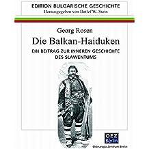 Die Balkan-Heiducken: Ein Beitrag zur inneren Geschichte des Slawentums (Edition: Bulgarische Geschichte)