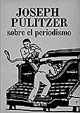 Image de Sobre el periodismo: Ensayo por Joseph Pulitzer (Piccola nº 3) (Spanish Edition)