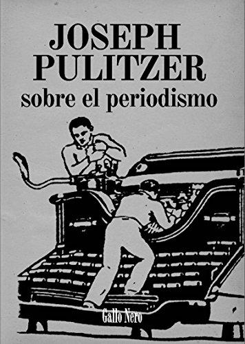 Sobre el periodismo: Ensayo por Joseph Pulitzer (Piccola nº 3) por Joseph Pulitzer