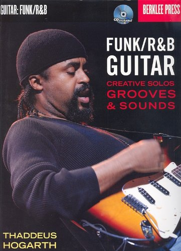 Funk/R&B Guitar: Creative Solos, Grooves & Sounds (Book and CD). For Chitarra