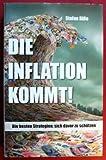 Die Inflation kommt. Die beten Strategien, sich davor zu schützen.