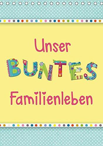 Unser buntes Familienleben (Tischkalender 2019 DIN A5 hoch)