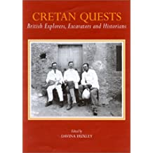 Cretan Quests: British Explorers, Excavators and Historians