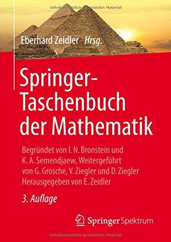 Springer-Taschenbuch der Mathematik: Begründet von I.N. Bronstein und K.A. Semendjaew Weitergeführt von G. Grosche,  V. Ziegler und D. Ziegler Herausgegeben von E. Zeidler