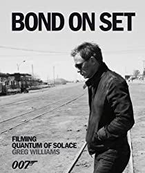 Bond on Set: Filming Quantum of Solace by Greg Williams (2008-10-20)