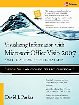 Visualizing Information with Microsoft® Office Visio® 2007: Smart Diagrams for Business Users by [Parker, David]