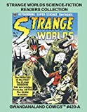 Strange Worlds Science Fiction Readers Collection: Gwandanaland Comics #420-A: Eleven Exciting Space-Action Issues in One Book! An Economical Black & White Version of our Great Collection