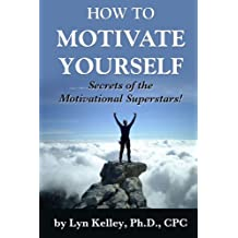 How to Motivate Yourself: Secrets of the Motivational Superstars (English Edition)