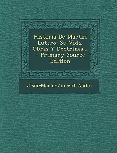 Historia De Martin Lutero: Su Vida, Obras Y Doctrinas... - Primary Source...
