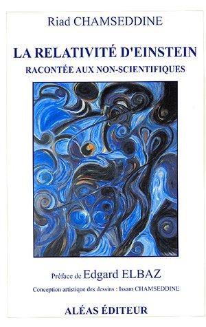 La relativité d'Einstein : Racontée aux non-scientifiques par Riad Chamseddine