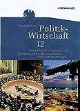 Politik-Wirtschaft: Arbeitsbuch 12. Schuljahr: Internationale Sicherheits- und Friedenspolitik und internationale Wirtschaftsbeziehungen. Für das ... Prüfungsfach - Aktualisierter Nachdruck 2014