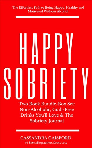 Happy Sobriety Two Book Bundle-Box Set: Non-Alcoholic, Guilt-Free Drinks You'll Love & The Sobriety Journal: The Effortless Path to Being Happy, Healthy and Motivated Without Alcohol