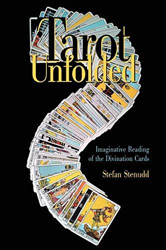 Tarot Unfolded: Imaginative Reading of the Divination Cards por Stefan Stenudd