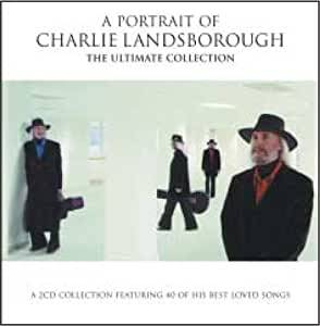 A Portrait of Charlie Landsborough: The Ultimate Collection