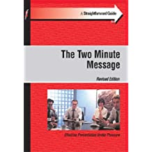 The Straightforward Guide to the Two Minute Message: The Art of Delivering Compelling Messages That Get Results (Straightforward Guides)