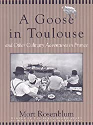 A Goose in Toulouse: And Other Culinary Adventures in France