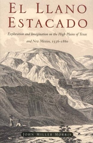 El Llano Estacado: Exploration and Imagination on the High Plains of Texas and New Mexico, 15361860