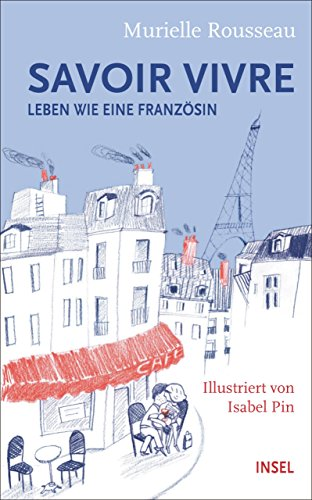Savoir-vivre: Leben wie eine Französin (insel taschenbuch 4598)
