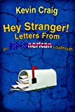 Hey Stranger! Letters From an All-American Loudmouth: Letters From an All-American Loudmouth