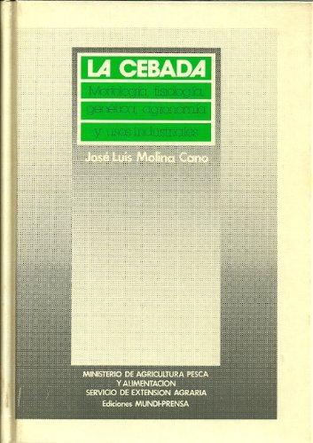 Cebada, la. morfologia, fisiologia, genetica, agronomia y usos industr por Jose Luis Molina Cano