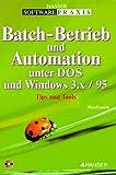 Batch-Betrieb und Automation unter DOS und Windows 3.1x / 95: Tips & Tools
