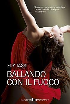 Ballando con il fuoco (Italian Edition) by [Tassi, Edy]