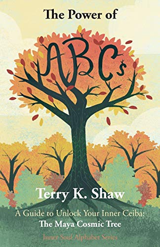 The Power of ABCs: A Guide to Unlock Your Inner Ceiba: The Maya Cosmic Tree (Inner Soul Alphabet, Band 1) (Alphabet Tree)