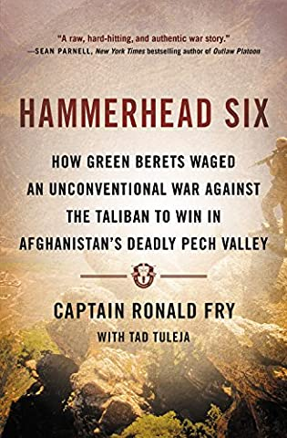 Hammerhead Six: How Green Berets Waged an Unconventional War Against the Taliban to Win in Afghanistan's Deadly Pech