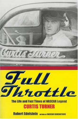 Full Throttle: The Life & Fast Times of Racing Legend Curtis Turner -