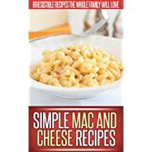 Mac And Cheese Recipes: A Creative Collection Of Recipes That Recreate The Classic Mac And Cheese. (Simple Recipe Series) (English Edition)