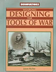 Weapons: Designing the Tools of War (Innovators)