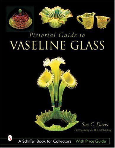 Pictorial Guide to Vaseline Glass (Schiffer Book for Collectors)