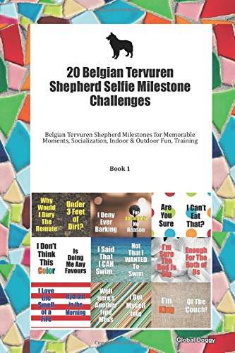 20 Belgian Tervuren Shepherd Selfie Milestone Challenges: Belgian Tervuren Shepherd Milestones for Memorable Moments, Socialization, Indoor & Outdoor Fun, Training Book 1