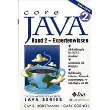 Core Java 2 - Band 2 Expertenwissen . Aktuell zu J2SE 1.3 und 1.4 (Sun Microsystems)