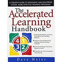 The Accelerated Learning Handbook: A Creative Guide to Designing and Delivering Faster, More Effective Training Programs: A Creative Guide to ... Programs (General Finance & Investing)