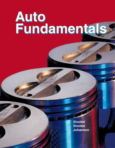 Auto Fundamentals: How and Why of the Design, Construction, and Operation of Automobiles : Applicable to All Makes and Models
