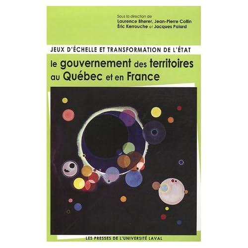 Jeux d'échelle et transformation de l'Etat : le gouvernement des territoires au Québec et en France