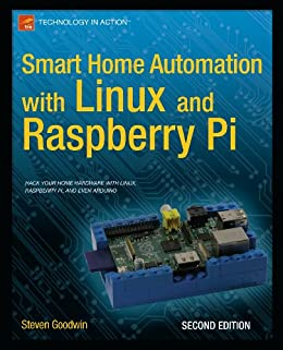 Smart Home Automation with Linux and Raspberry Pi par [Goodwin, Steven]
